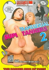 Transsexual Supertankers 2 Porn Movie