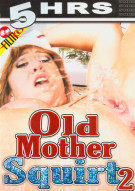 Old Mother Squirt 2 Porn Movie