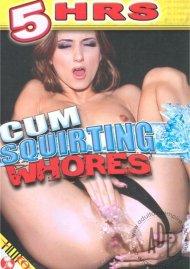 Cum Squirting Whores Porn Video