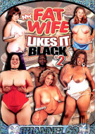 My Fat Wife Likes It Black 2 Porn Movie