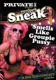 Project Sneak: Smells Like Groupie Pussy