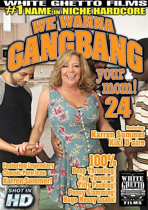 Wanna your mom gangbang we