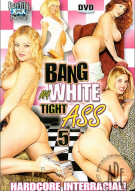 Bang My White Tight Ass 5 Porn Movie