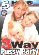 3Way Pussy Party Porn Movie
