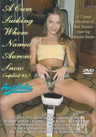 Cum Sucking Whore Named Aurora Snow, A Porn Movie