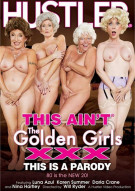 This Ain't The Golden Girls XXX: This Is A Parody Porn Video