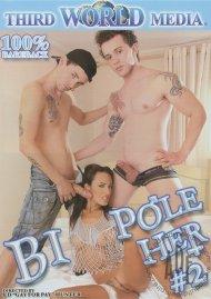 Bi Pole Her #2 Porn Movie