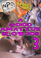 Good Amateur Blowjob Vol. 3, A Porn Video