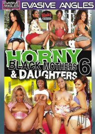 Horny Black Mothers & Daughters 6 Porn Movie