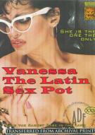 Vanessa The Latin Sex Pot Porn Movie