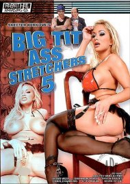 Big Tit Ass Stretchers 5 Porn Movie