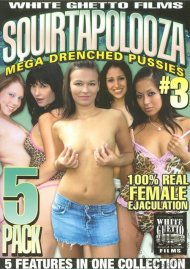 Squirtapolooza Mega Drenched Pussies #3 (5-Pack) Porn Movie