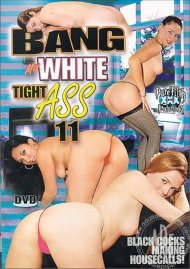 Bang My White Tight Ass 11 Porn Movie