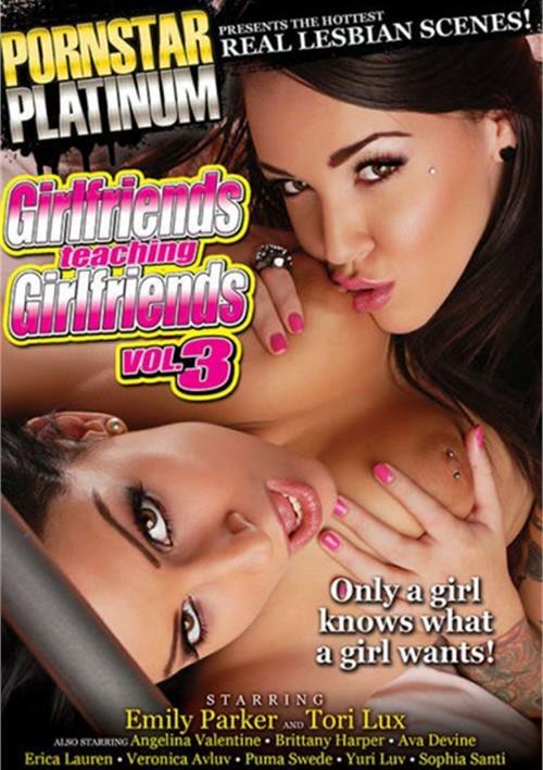 Girlfriends Teaching Girlfriends 3 Pornstar Platinum Veronica Avluv Emily Parker