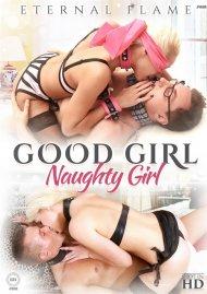 Good Girl Naughty Girl porn video from Eternal Flame.