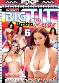 Big Tit Brotha Lovers 6 Porn Movie