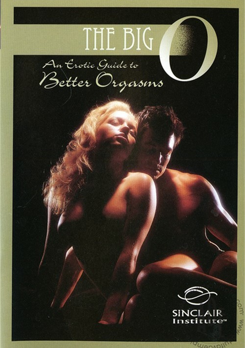 Big O, The: An Erotic Guide to Better Orgasms