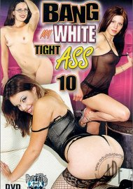 Bang My White Tight Ass 10 Porn Movie