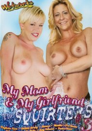 My Mom & My Girlfriend The Squirters #3 Porn Movie