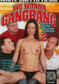 We Wanna Gangbang Your Mom 2 Porn Movie