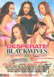 Desperate Black Wives Trilogy Collection Porn Movie