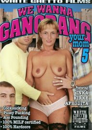 We Wanna Gangbang Your Mom 5 Porn Movie