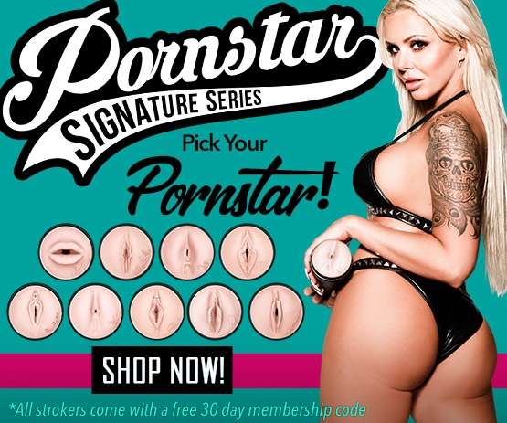 Pick your Pornstar! Buy a Signature Stroker get a 30 day membership code! -Browse now!