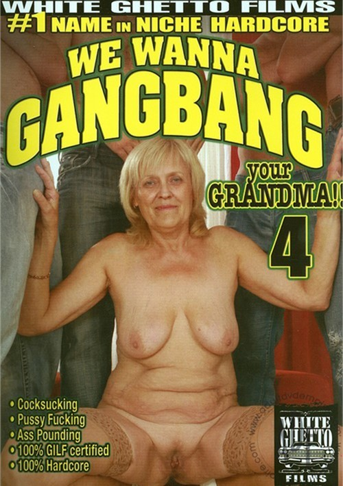 We Wanna Gangbang Your Grandma! 4