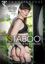 TS Taboo: Our Friends & Neighbors Porn Movie