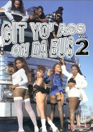 Git Yo Ass On Da Bus Vol. 2 Porn Movie
