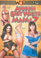 Ahhhhh Shit White Mama 7 Porn Movie