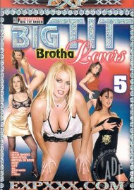 Big Tit Brotha Lovers 5 Porn Movie
