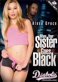 When Your Sister Goes Black Porn Movie