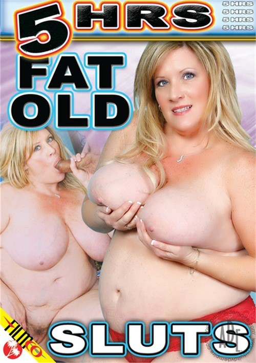 Fat and old sluts