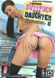 I Wanna Buttfuck Your Daughter 6 Porn Movie
