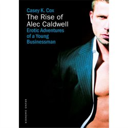 Rise of Alec Caldwell, The: Erotic Adventures of a Young Businessman Sex Toy