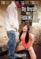 My Brother Wont Stop Fucking Me... And I Love It Porn Movie