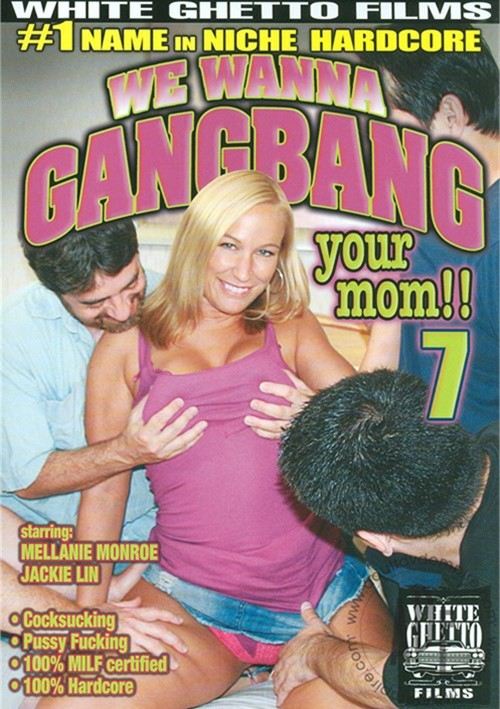 We wanna gang bang your mom