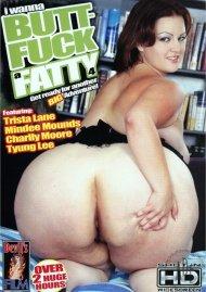 I Wanna Butt-Fuck A Fatty 4 Porn Movie