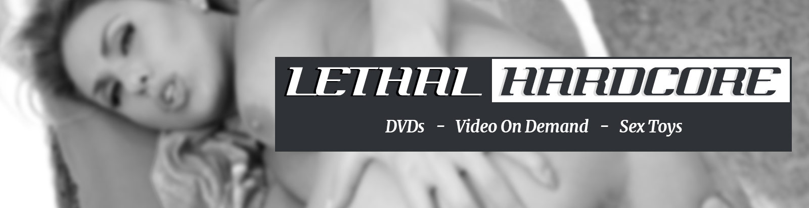 Lethal Hardcore  DVD, sex toy and Streaming Porn Video on Demand